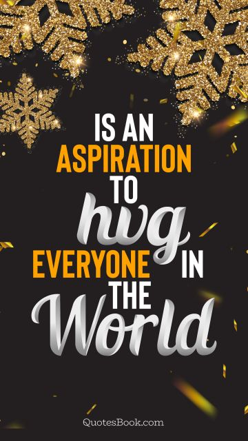 RECENT QUOTES Quote - Christmas is an aspiration to hug everyone in the world. QuotesBook