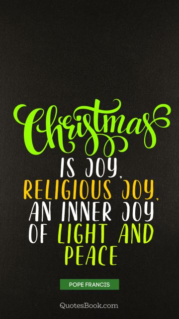 Christmas is joy, religious joy, an inner joy of light and peace