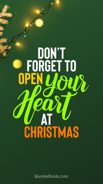 Christmas Quote - Don't forget to open your heart at Christmas. QuotesBook