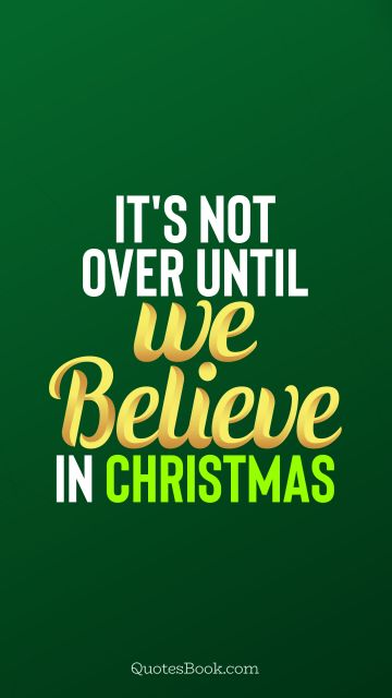 RECENT QUOTES Quote - It's not over until we believe in Christmas. QuotesBook