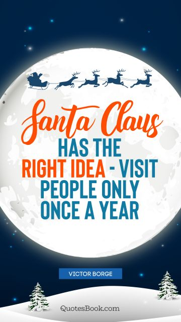 Santa Claus has the right idea - visit people only once a year