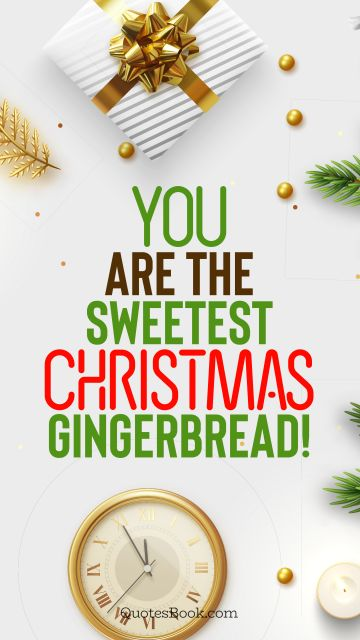 RECENT QUOTES Quote - You are the sweetest Christmas gingerbread!. QuotesBook