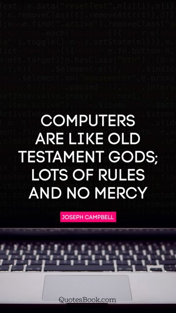 Computers are like Old Testament gods; lots of rules and no mercy
