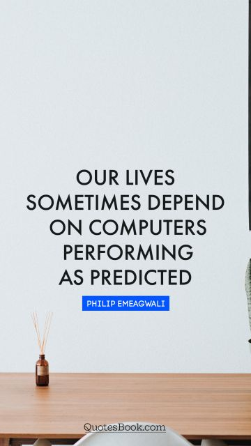 Our lives sometimes depend on computers performing as predicted