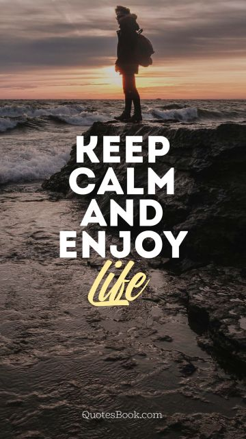 Keep calm and enjoy life