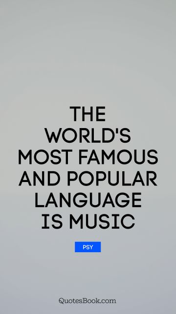 The world's most famous and popular language is music
