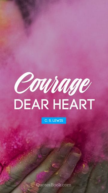 QUOTES BY Quote - Courage, dear heart. C. S. Lewis