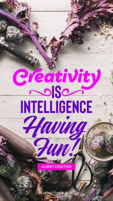QUOTES BY Quote - Creativity is intelligence having fun!. Albert Einstein