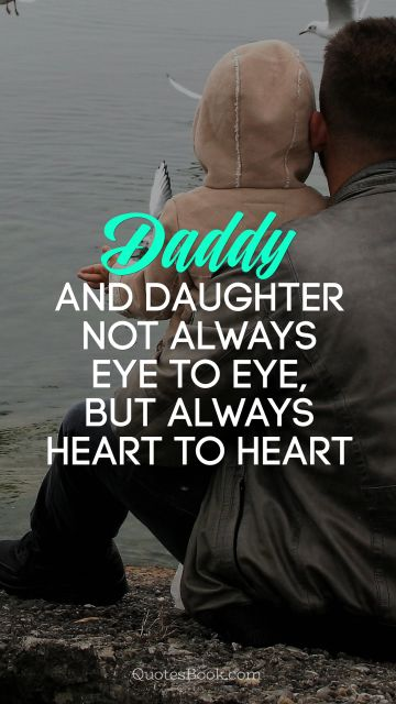 Daddy and daughter not always eye to eye, but always heart to heart