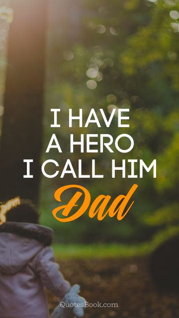 I have a hero. A call him dad