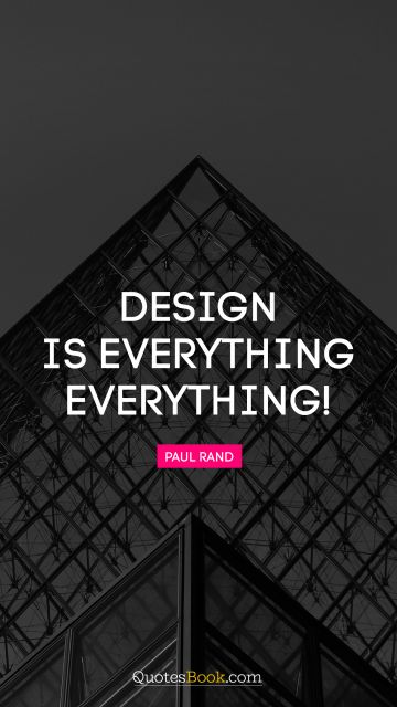 RECENT QUOTES Quote - Design is everything. Everything!. Paul Rand