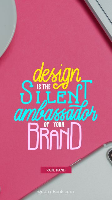 Design Quote - Design is the silent ambassador of your brand. Paul Rand