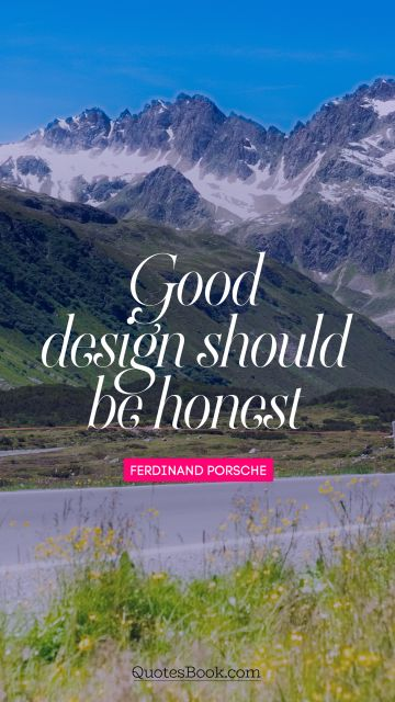 RECENT QUOTES Quote - Good design should be honest. Ferdinand Porsche