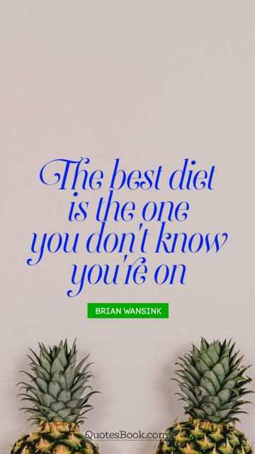 RECENT QUOTES Quote - The best diet is the one you don't know you're on. Brian Wansink