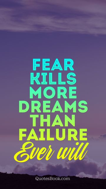 Dreams Quote - Fear kills more dreams than failure Ever will. Unknown Authors