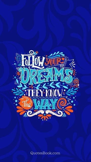 Dreams Quote - Follow your dreams they know the way. Kobi Yamada