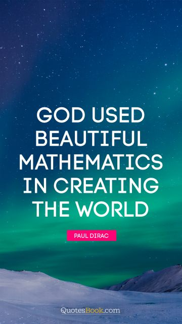 Dreams Quote - God used beautiful mathematics in creating the world. Paul Dirac
