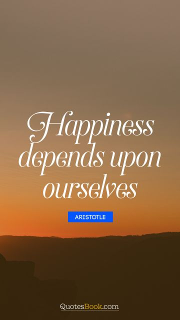 Happiness depends upon ourselves