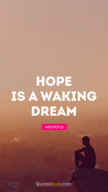 QUOTES BY Quote - Hope is a waking dream. Aristotle