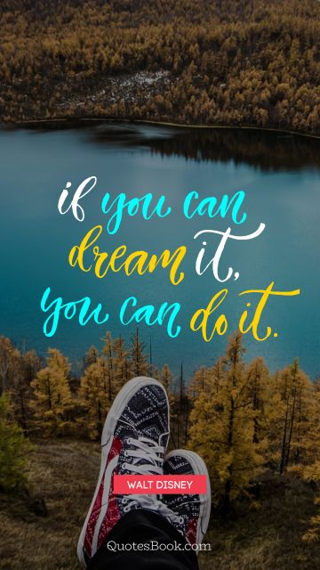Dreams Quote - If you can dream it, you can do it. Walt Disney