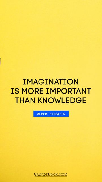 Dreams Quote - Imagination is more important than knowledge. Albert Einstein