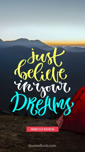Dreams Quote - Just believe in your dreams. Rebecca Romijn