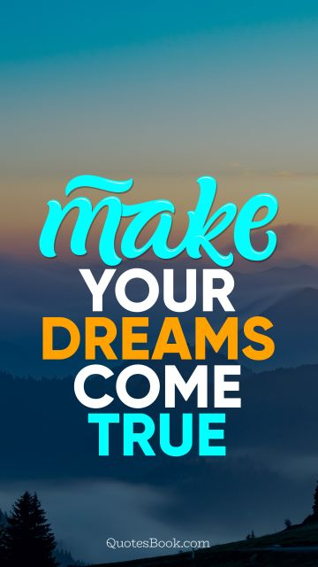 RECENT QUOTES Quote - Make your dreams come true. Unknown Authors