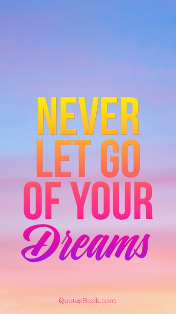 Search Results Quote - Never let go of your dreams. Unknown Authors