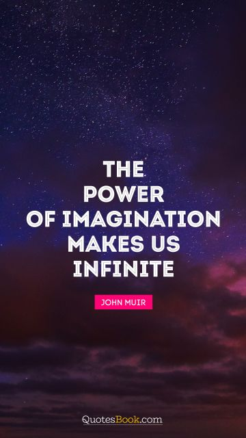 Dreams Quote - The power of imagination makes us infinite. John Muir