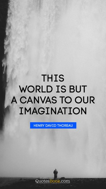 This world is but a canvas to our imagination