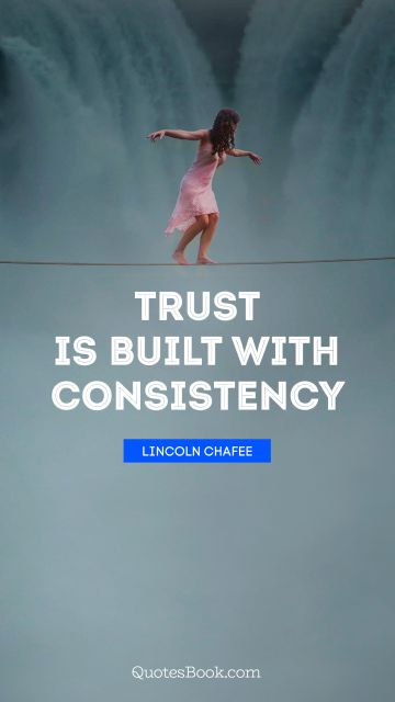 Trust is built with consistency