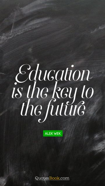 QUOTES BY Quote - Education is the key to the future. Alek Wek