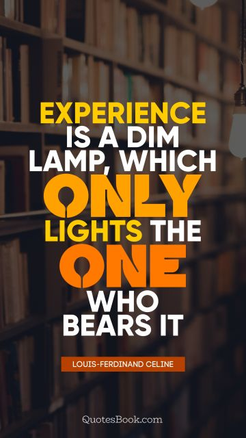 Search Results Quote - Experience is a dim lamp, which only lights the one who bears it. Louis-Ferdinand Celine