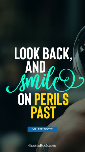 Look back, and smile on perils past