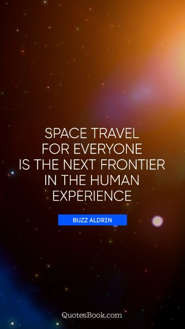 Space travel for everyone is the next frontier in the human experience