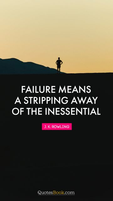 Failure means a stripping away of the inessential