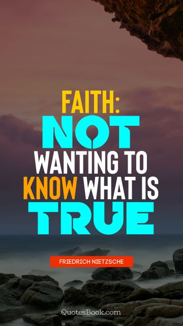 Faith: not wanting to know what is true