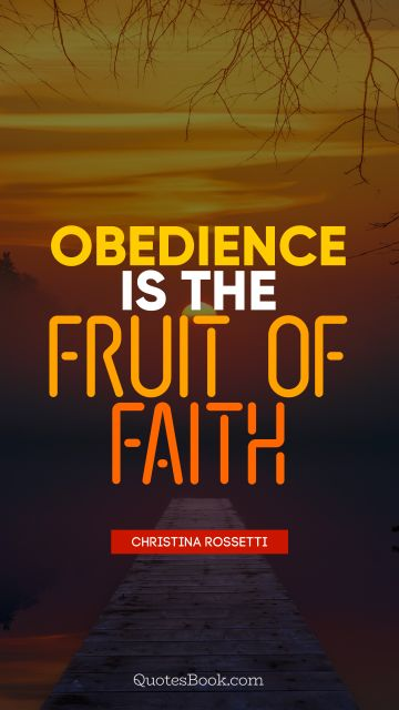 POPULAR QUOTES Quote - Obedience is the fruit of faith. Christina Rossetti