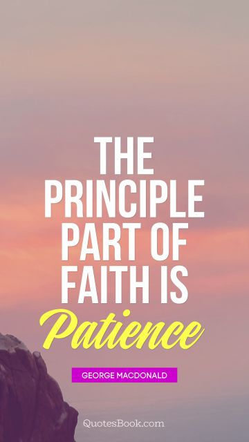 The principle part of faith is patience
