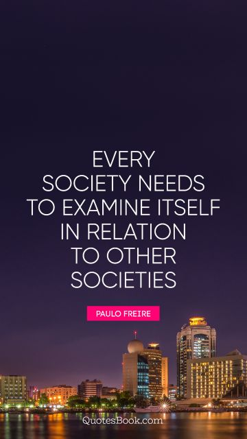 Every society needs to examine itself in relation to other societies