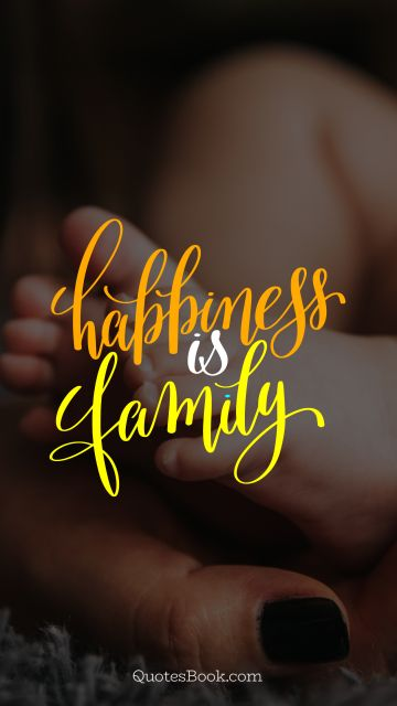 Family Quote - Happiness is family. Unknown Authors