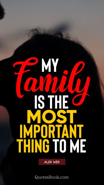 QUOTES BY Quote - My family is the most important thing to me. Alek Wek