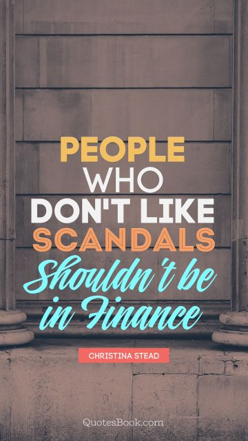 People who don't like scandals shouldn't be in finance