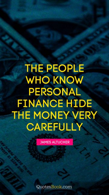 The people who know personal finance hide the money very carefully