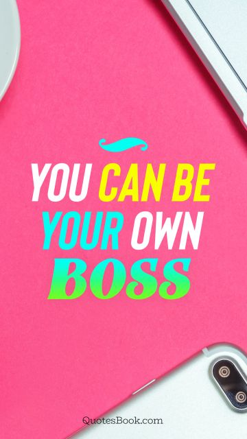 You can be your own boss