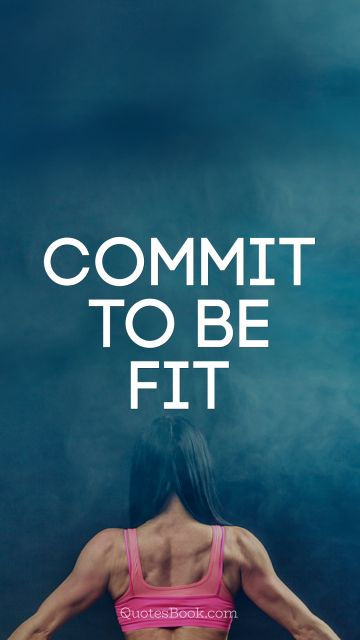 Fitness Quote - Commit to be fit. Unknown Authors