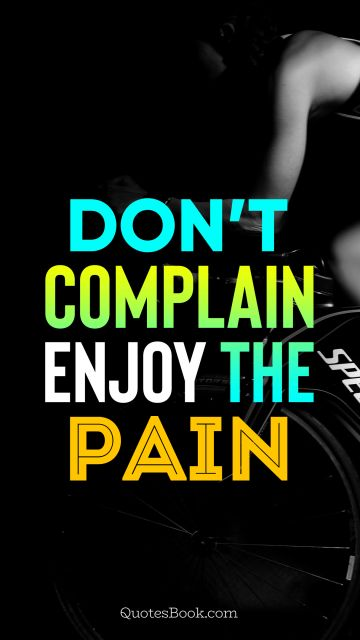 Fitness Quote - Don't complain enjoy the pain. Unknown Authors