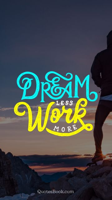 Search Results Quote - Dream less work more. Unknown Authors