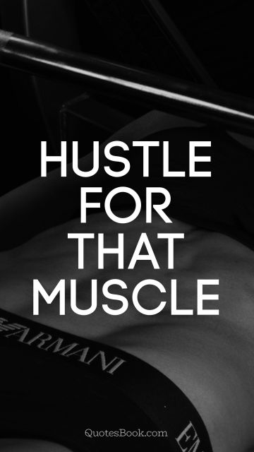 Fitness Quote - Hustle for that muscle. Unknown Authors