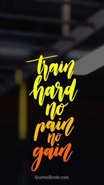 Search Results Quote - Train hard no pain no gain. Unknown Authors
